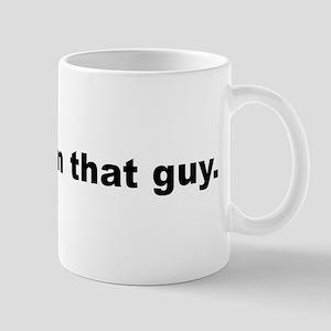 I'm that guy Mugs