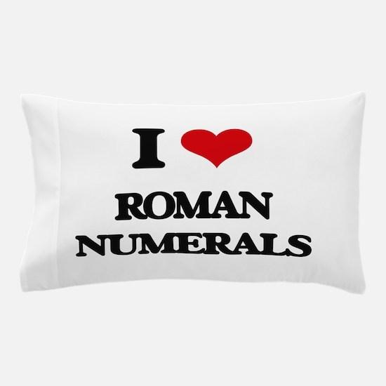 I Love Roman Numerals Pillow Case