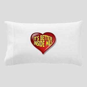 It's Better Inside Me! Pillow Case