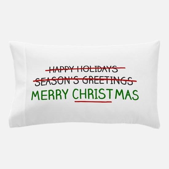 Merry Christmas, Not Season's Greetings Pillow Cas