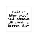 Make it idiot proof - Square Sticker 3