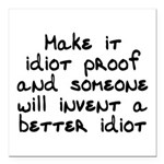 Make it idiot proof - Square Car Magnet 3