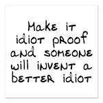 Make it idiot proof - Square Car Magnet 3