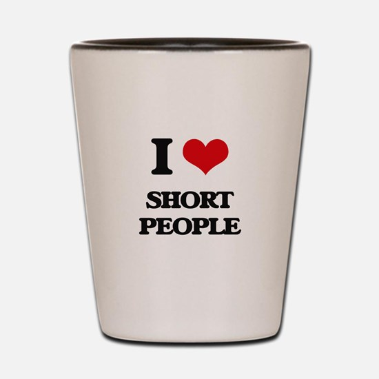 I Love Short People Shot Glass