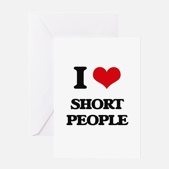 I Love Short People Greeting Cards