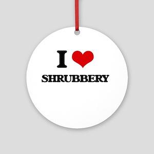 I Love Shrubbery Ornament (Round)