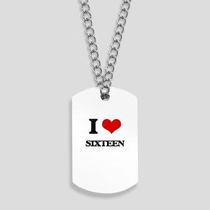 I Love Sixteen Dog Tags