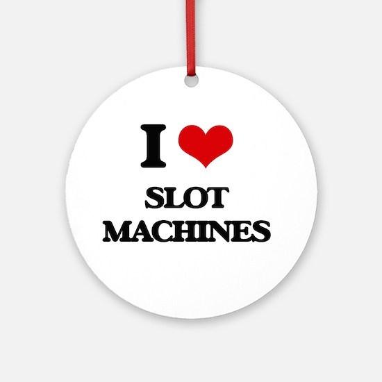 I love Slot Machines Ornament (Round)