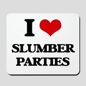 I love Slumber Parties Mousepad