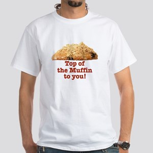 TOP OF THE MUFFIN TO YOU! 2 sided White T-Shirt