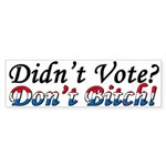 Didn't Vote? Don't Bitch! Bumper Sticker