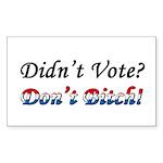 Didn't Vote? Don't Bitch! Rectangle Sticker
