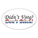 Didn't Vote? Don't Bitch! Oval Sticker