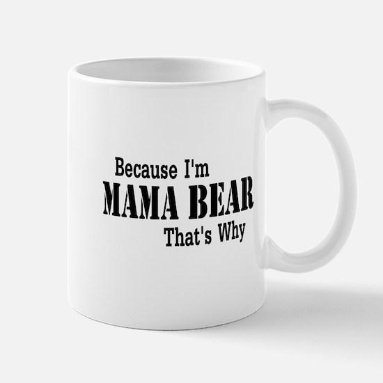 Because I'm Mama Bear Mugs