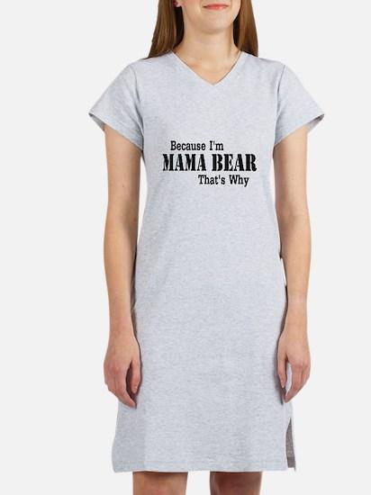 Because I'm Mama Bear Women's Nightshirt