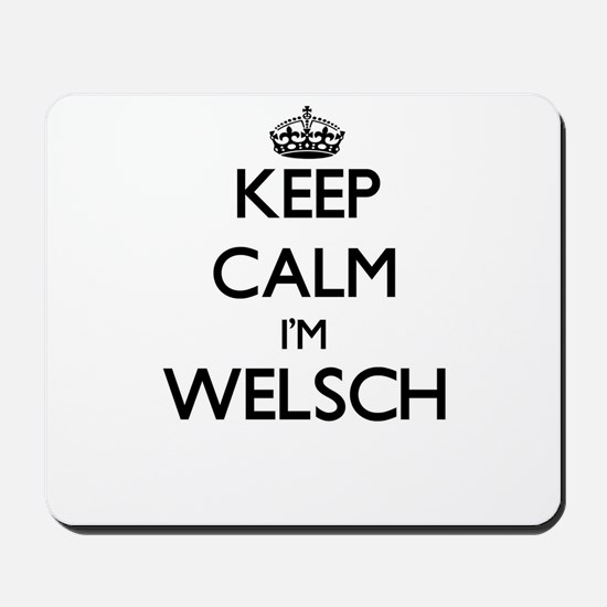 Keep Calm I'm Welsch Mousepad
