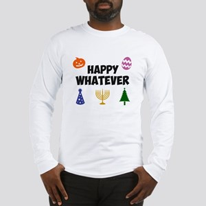 Happy Whatever Holiday Long Sleeve T-Shirt