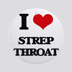 I love Strep Throat Ornament (Round)