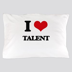 I love Talent Pillow Case