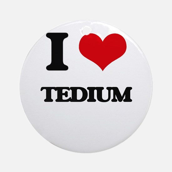 I love Tedium Ornament (Round)