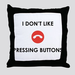 I don't like pressing buttons Throw Pillow