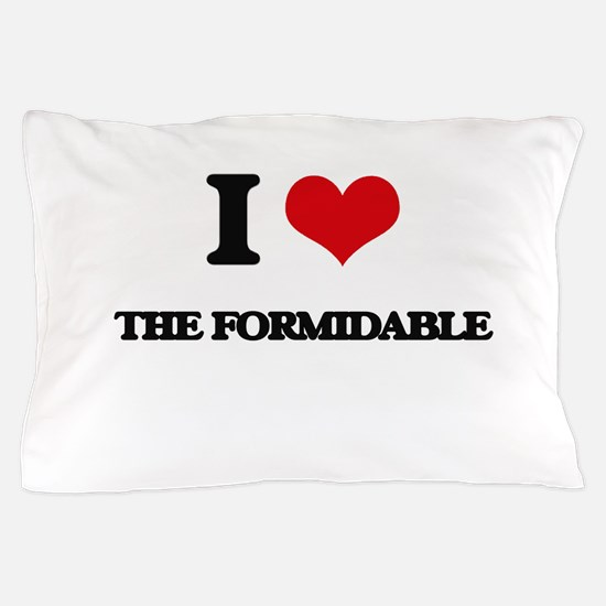 I Love The Formidable Pillow Case