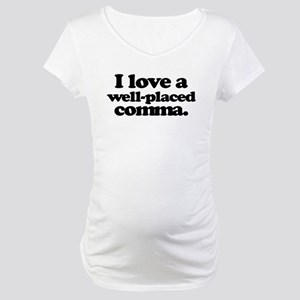 I love a well-placed comma. Maternity T-Shirt