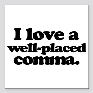 """I love a well-placed comma. Square Car Magnet 3"""" x"""