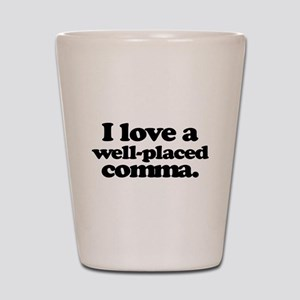 I love a well-placed comma. Shot Glass