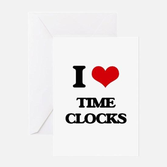 I love Time Clocks Greeting Cards