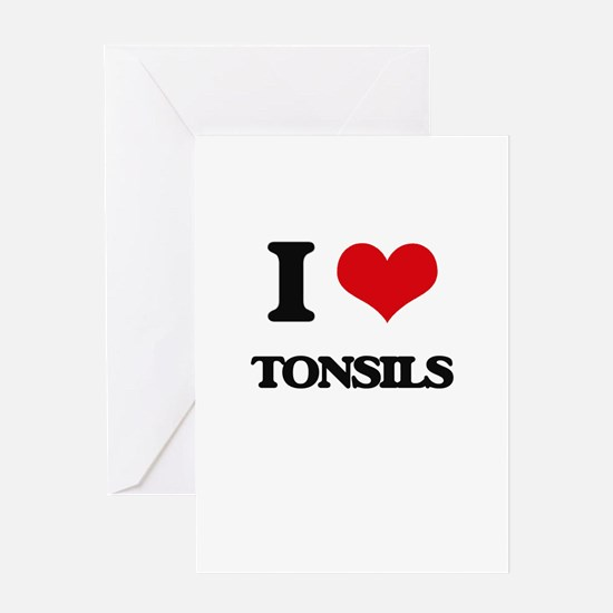 I love Tonsils Greeting Cards