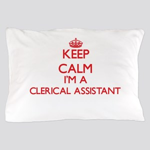 Keep calm I'm a Clerical Assistant Pillow Case