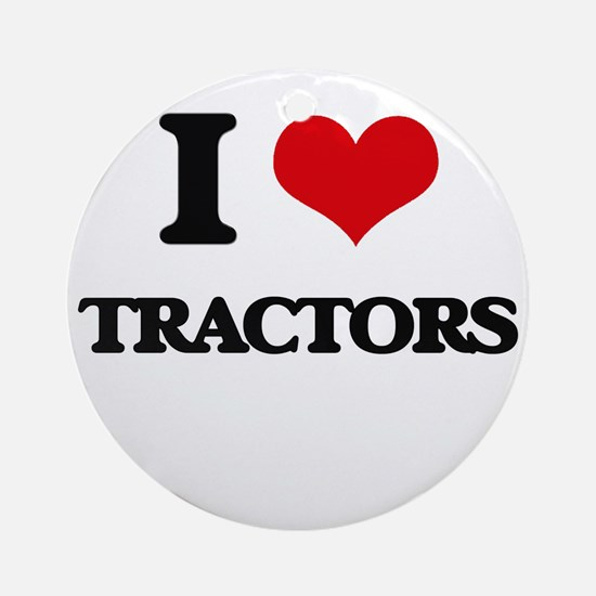 I love Tractors Ornament (Round)