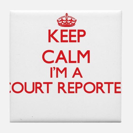 Keep calm I'm a Court Reporter Tile Coaster