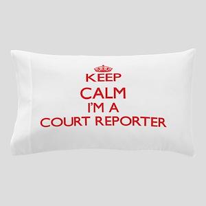 Keep calm I'm a Court Reporter Pillow Case
