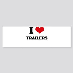 I love Trailers Bumper Sticker