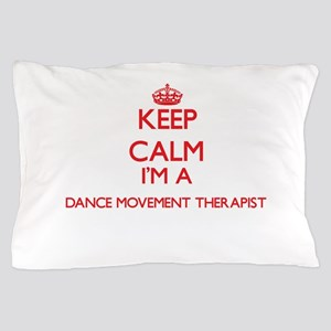 Keep calm I'm a Dance Movement Therapi Pillow Case