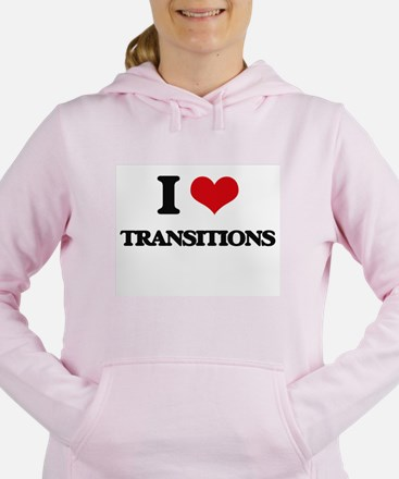I love Transitions Women's Hooded Sweatshirt