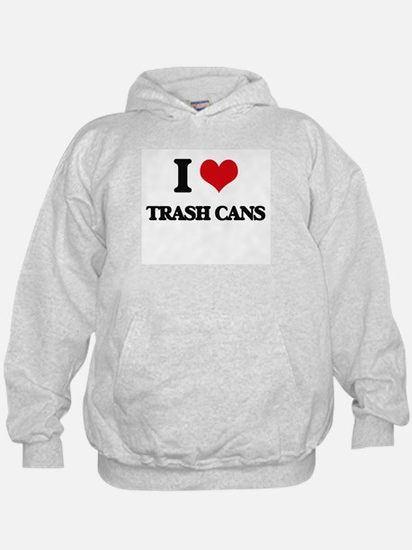 I love Trash Cans Hoodie