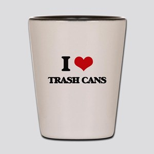 I love Trash Cans Shot Glass