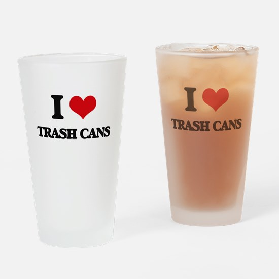 I love Trash Cans Drinking Glass