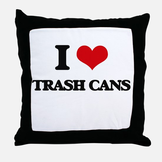 I love Trash Cans Throw Pillow