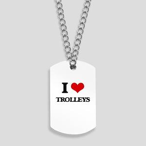 I love Trolleys Dog Tags