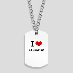 I love Turkeys Dog Tags