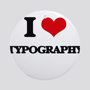I Love Typography Ornament (Round)