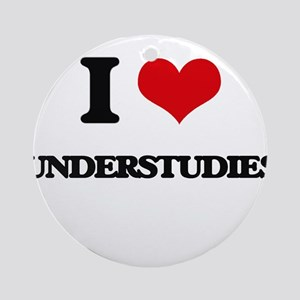 I love Understudies Ornament (Round)