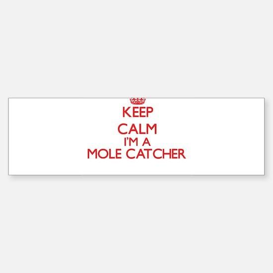 Keep calm I'm a Mole Catcher Bumper Bumper Bumper Sticker