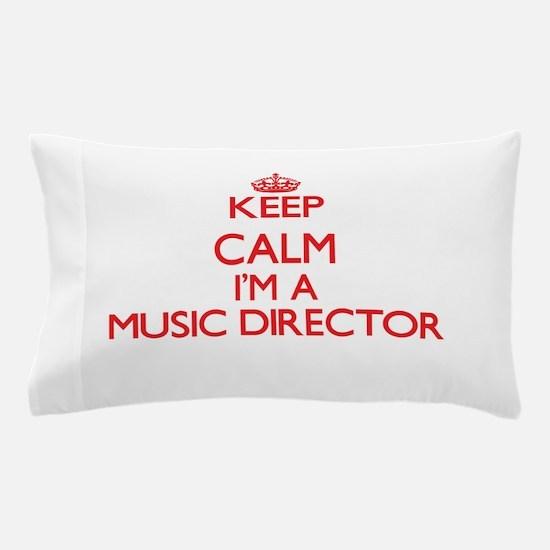 Keep calm I'm a Music Director Pillow Case