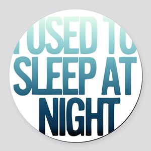 I used to Sleep at night Round Car Magnet