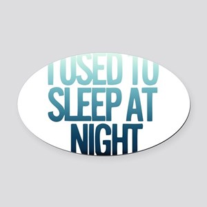I used to Sleep at night Oval Car Magnet